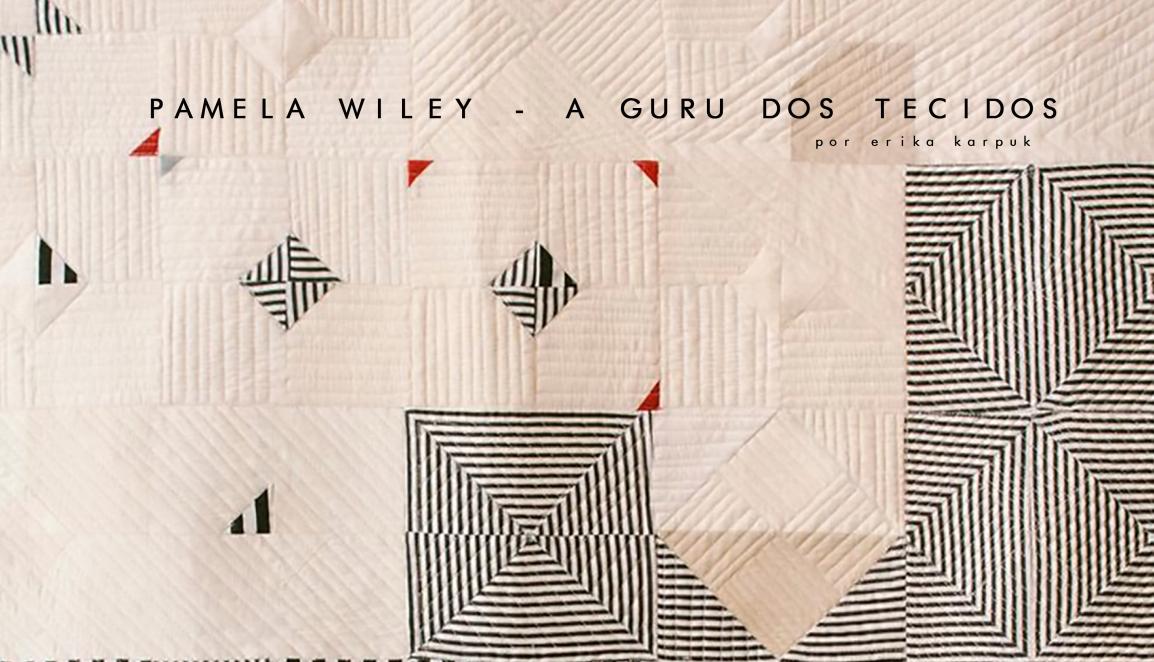 Pamela Wiley – a Guru dostecidos